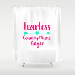 Fearless Country Music Singer Fun Quote Shower Curtain
