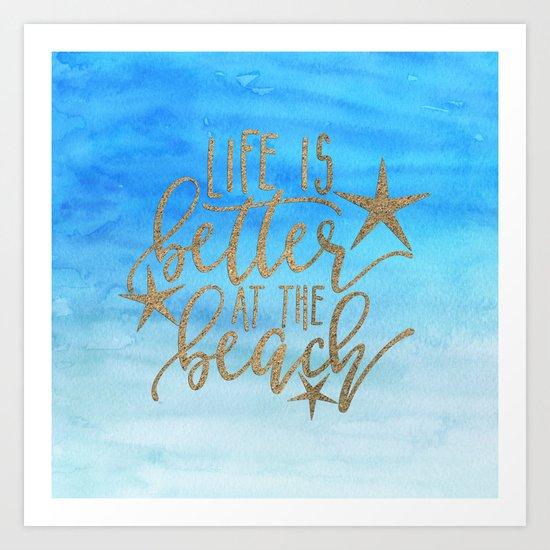 LIFE IS BETTER AT THE BEACH - Summer Ocean Sea Art Print