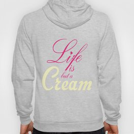 """Life is but a """"Cream"""" .... :#] Hoody"""