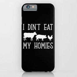 Vegan I Didn't Eat My Homies iPhone Case