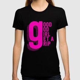 Good God Girl Get A Grip T-shirt