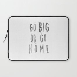 Go Big Or Go Home - Typography Black and White Laptop Sleeve