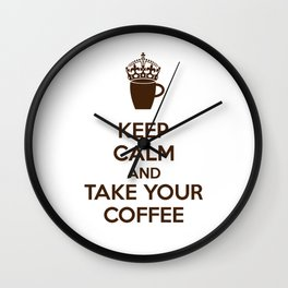 Keep Calm And Take Your Coffee Wall Clock