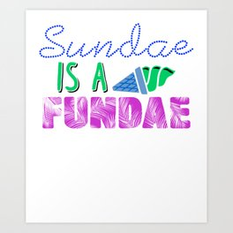 Sundae is a Fundae 3 Art Print