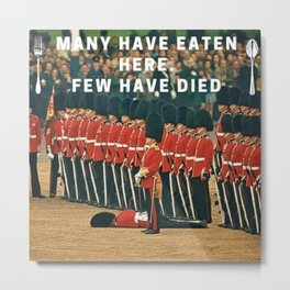 Many Have Eaten Here, Few Have Died Motif Metal Print