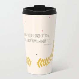 All grown-ups were once children... Travel Mug