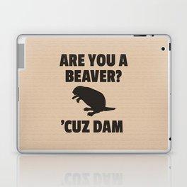 ARE YOU A BEAVER? 'CUZ DAM Laptop & iPad Skin