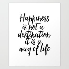 Poster, Print, Wallart: Happiness is not a destination, it is a way of life. Art Print