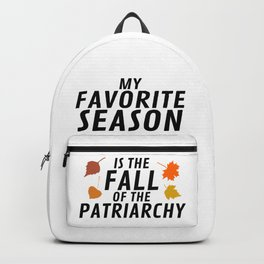 My Favorite Season is the Fall of the Patriarchy Backpack