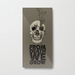 From Death We Grow... Metal Print