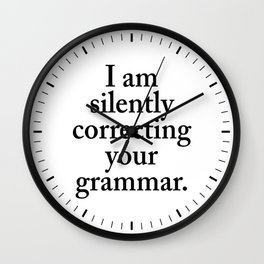 I am silently correcting your grammar Wall Clock