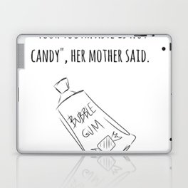 Your Toothpaste Is Not Candy Laptop & iPad Skin