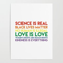 Science is real! Black lives matter! No human is illegal! Love is love! Women's rights are human rig Poster