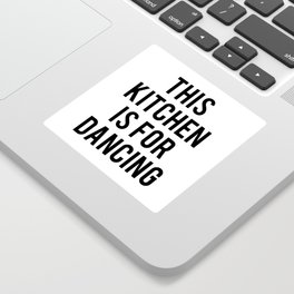 This kitchen is for dancing Sticker