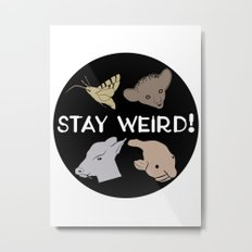 Stay Weird! Metal Print