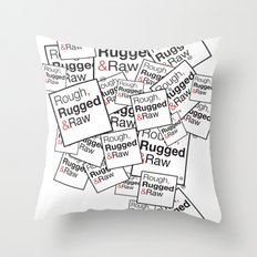 Rough, Rugged&Raw Throw Pillow