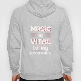 Music is Vital to My Existence Musician's T-Shirt Hoody