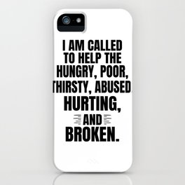 Social Justice Gift Called to Help Hungry Poor Thirsty Abused Hurting and Broken Social Justice iPhone Case