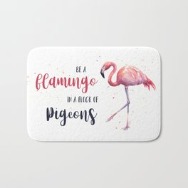 Be a Flamingo in a Flock of Pigeons Watercolor Pink Flamingo Bath Mat
