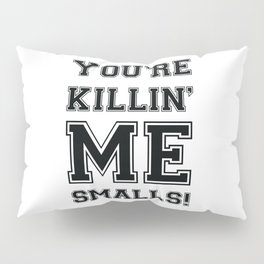 Baseball you are killing me smalls Pillow Sham