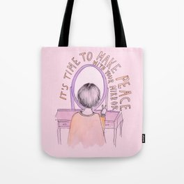 It's time to make peace with your mirror Tote Bag