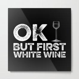 OK But First White Wine Metal Print
