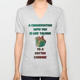 A Conversation With You Is Like Talking To A Rotten Cabbage Unisex V-Neck