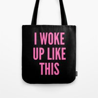 i woke up like this Tote Bags featuring I WOKE UP LIKE THIS by CreativeAngel