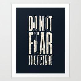 Do Not Fear the Future Art Print
