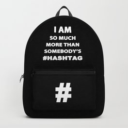 I Am more than somebody's Hashtag Backpack