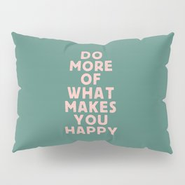 Do More of What Makes You Happy pink peach and green inspirational typography motivation quote Pillow Sham