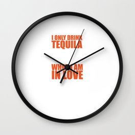 Only Drink Tequila When I'm in Love and Not T-Shirt Wall Clock