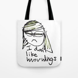 I don't like mornings Tote Bag