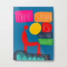 The sun is mine today illustration Metal Print