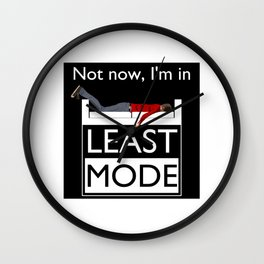 Not now, I'm in Least Mode Wall Clock