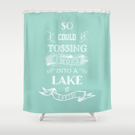 So I could be tossing Ewoks into a lake of farts? Shower Curtain