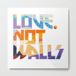 Love. Not Walls Metal Print