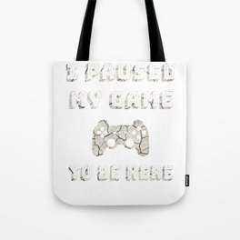 I Paused My Game To Be Here Gift Funny Gifts For Gamers Tote Bag