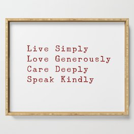 Inspiration for a good life - Live Simply, Love Generously, Care Deeply, Speak Kindly Serving Tray