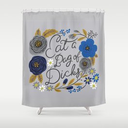 Pretty Sweary- Eat a Bag of Dicks silver Shower Curtain