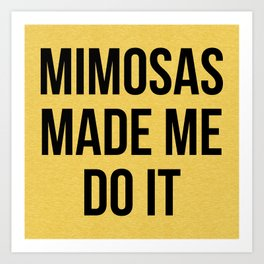 Mimosas Do It Funny Quote Art Print