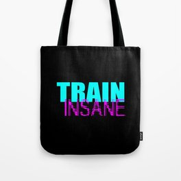 Train insane gym quote Tote Bag