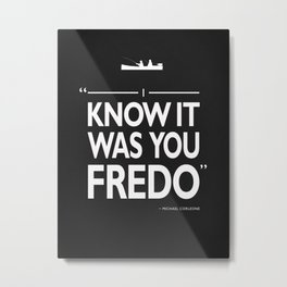 I Know It Was You Fredo Metal Print