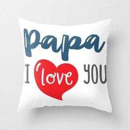 Papa I Love you Throw Pillow