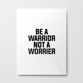 Be A Warrior Metal Print