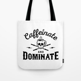 Caffeinate And Dominate v2 Tote Bag