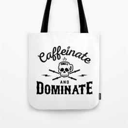 Caffeinate And Dominate v2 Tote Bag