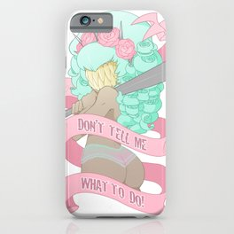 Don't Tell Me What to Do! iPhone Case