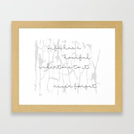 Life has a hopeful undertone to it... never forget. Framed Art Print