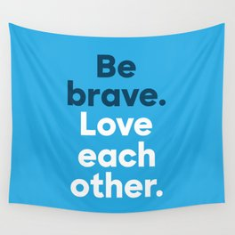 Be Brave - Bold Wall Tapestry